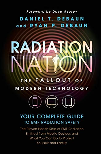 Radiation Nation: Fallout of Modern Technology - Your Complete Guide to EMF Protection & Safety: The Proven Health Risks of Electromagnetic Radiation ... Your Complete Guide to Emf Radiation Safety