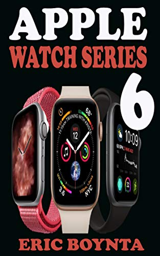 APPLE WATCH SERIES 6 USER GUIDE: D Simple Step By Step Practical Manual For Beginners And Seniors To Effectively Master And Set Up The New Apple Watch ... Over 50 Tips And Trick (English Edition)